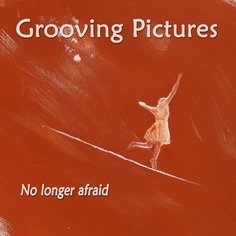 Grooving Pictures - No longer afraid